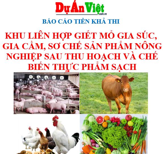 Khu liên hợp giết mổ gia súc gia cầm, sơ chế sản phẩm nông nghiệp và chế biến thực phẩm sạch
